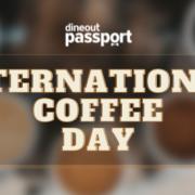 International Coffee Day - Dineout Passport